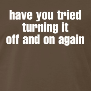 have you tried turning it off an on again T-Shirts - Men's Premium T-Shirt