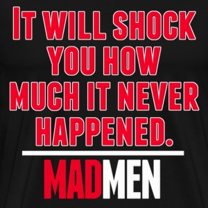Mad - It Will Shock You How Much It Never Happened T-Shirts - Men's Premium T-Shirt