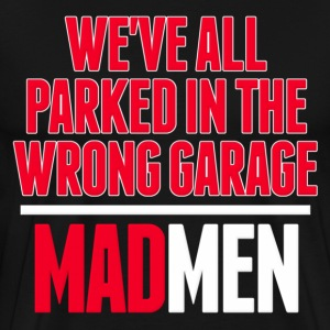 Men We've All Parked in the Wrong Garage Mad T-Shirts - Men's Premium T-Shirt