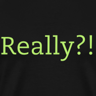 Design ~ Really?! t-shirt