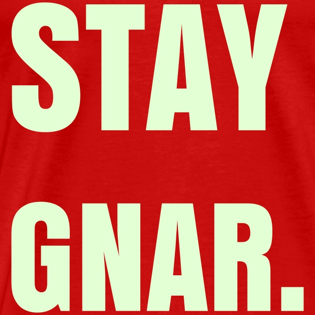 Stay Gnar. (with glow in the dark text!)