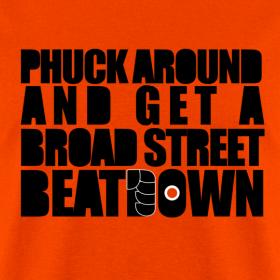 Design ~ Phuck Around And Get A Broad Street Beat Down Shirt
