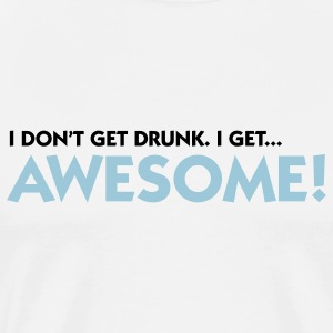 I don't get drunk - I get awesome 2 (2c) T-Shirts - Men's Premium T-Shirt
