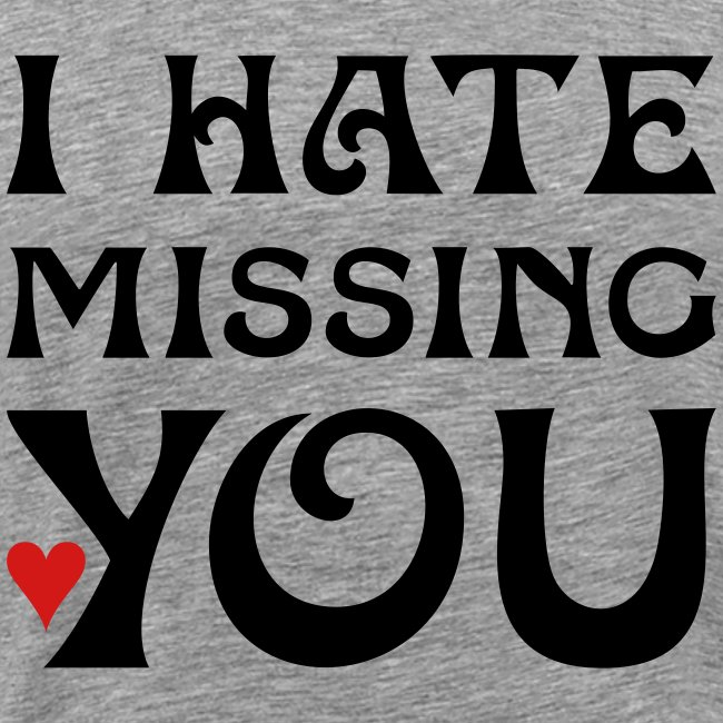 i hate missing you mens 3xl shirt