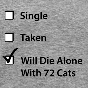 Single. Taken. Will Die Alone With 72 Cats. - Men's Premium T-Shirt