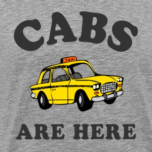Cabs Are Here T-Shirts - Men's Premium T-Shirt