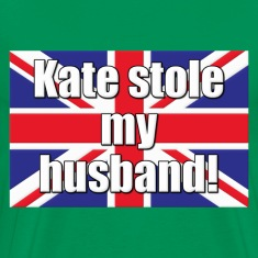 Kate Stole My Husband Royal Wedding T-Shirts