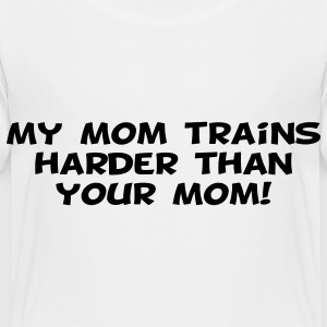 My Mom Trains Harder Than Your Mom Toddler Shirts - Toddler Premium T-Shirt