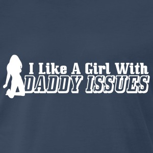 I Like A Girl With Daddy Issues T-Shirts - Men's Premium T-Shirt