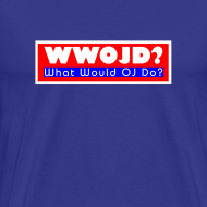 Design ~ What Would OJ Do Cruel T-Shirt