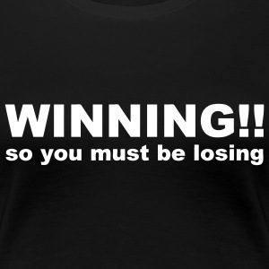 Winning! so you must be losing Plus Size - Women's Premium T-Shirt