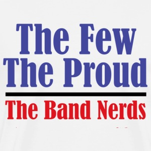 The Few. The Proud. The Band Nerds. - Men's Premium T-Shirt