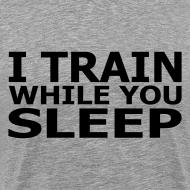 Design ~ I Train While You Sleep Men's T