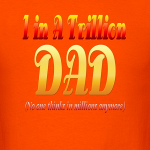 1 In A Trillion DAD. - Men's T-Shirt