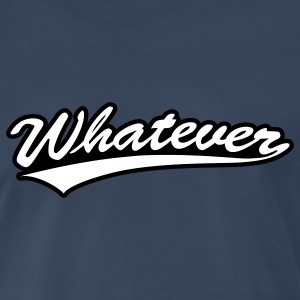 Whatever T-Shirts - Men's Premium T-Shirt