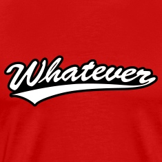 Whatever T-Shirts