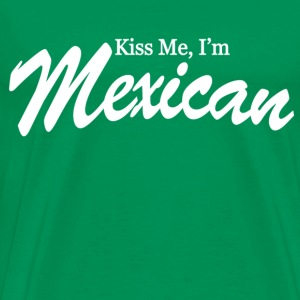 Kiss me i'm mexican - Men's Premium T-Shirt