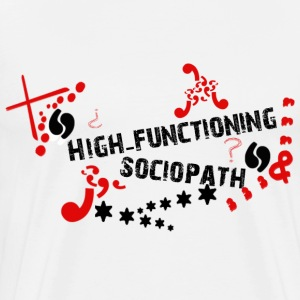 High functioning Sociopath  - Men's Premium T-Shirt