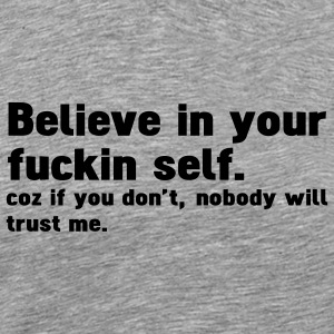 believe in your fuckin self T-Shirts - Men's Premium T-Shirt