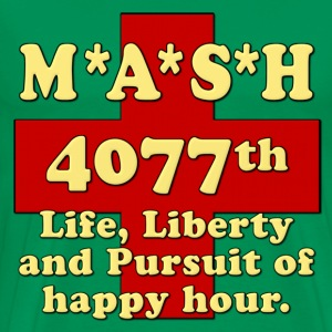 MASH Life Liberty And The Pursuit of Happy Hour T-Shirts - Men's Premium T-Shirt