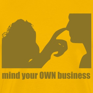 MIND YOUR OWN BUSINESS T-Shirts - Men's Premium T-Shirt
