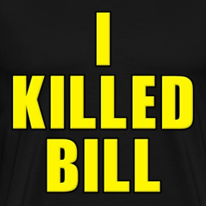 I Killed Bill Kill Bill T-Shirts - Men's Premium T-Shirt