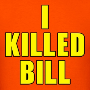 I Killed Bill Kill Bill T-Shirts - Men's T-Shirt