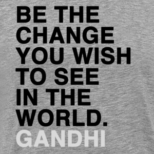 be the change you wish to see in the world - gandhi T-Shirts - Men's Premium T-Shirt