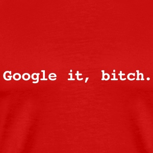 Google it, bitch - Men's Premium T-Shirt