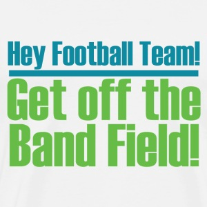 Get Off the (Marching) Band Field! - Men's Premium T-Shirt