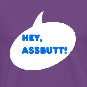 Men's HEY ASSBUTT Tee - Men's Premium T-Shirt