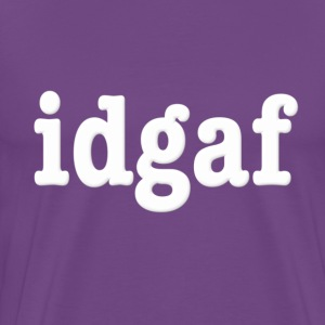idgaf I Don't Give A F*ck T-Shirts - Men's Premium T-Shirt