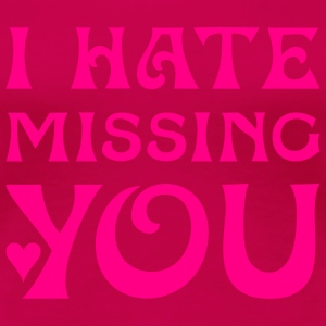 I HATE MISSING YOU | women's plussize basic tee - Women's Premium T-Shirt
