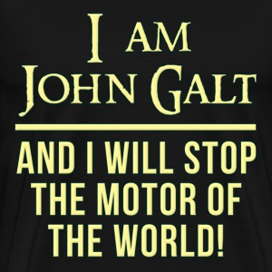 Atlas Shrugged I Am John Galt Motor of the World T-Shirts - Men's Premium T-Shirt