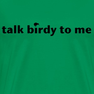 talk birdy to me T-Shirts - Men's Premium T-Shirt
