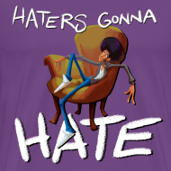 Design ~ Hater's Gonna Hate Men's T