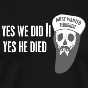 Osama Bin Laden  death - yes we did T-Shirts - Men's Premium T-Shirt