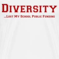 Design ~ Diversity Lost My School Public Funding T-Shirt