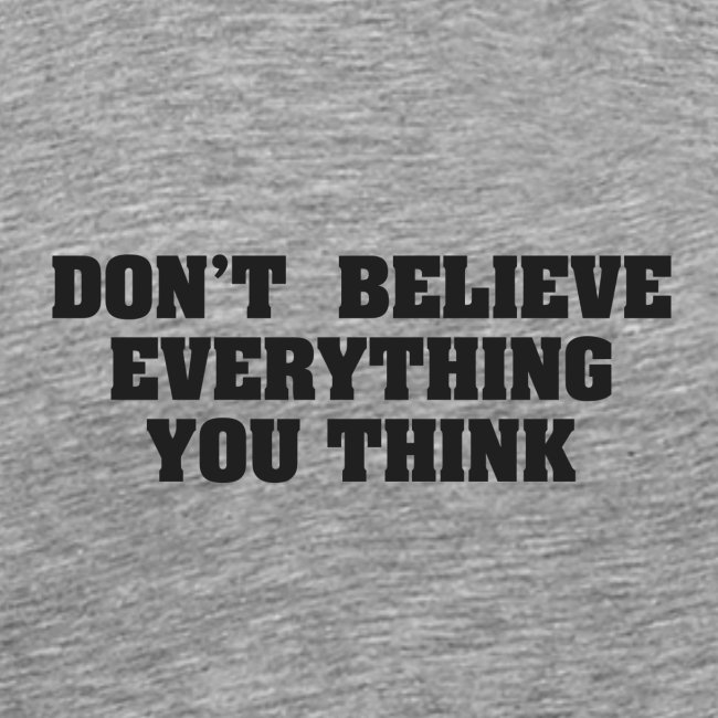 Fucking Awesome Shirts Dont Believe Everything You Think Mens