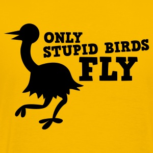 ONLY STUPID BIRDS FLY emu ostrich T-Shirts - Men's Premium T-Shirt