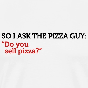 Pizza Guy Do You Sell Pizza (2c) T-Shirts - Men's Premium T-Shirt