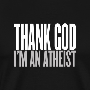 Thank god i am an atheist T-Shirts - Men's Premium T-Shirt