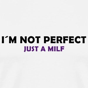 I´m not perfect - just a milf T-Shirts - Men's Premium T-Shirt