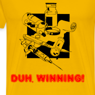 Design ~ Duh, Winning! T-Shirt