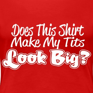 Does This Shirt Make My Tits Look Big Plus Size - Women's Premium T-Shirt