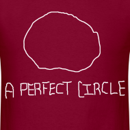 Design ~ A Perfect Circle Funny T-Shirt