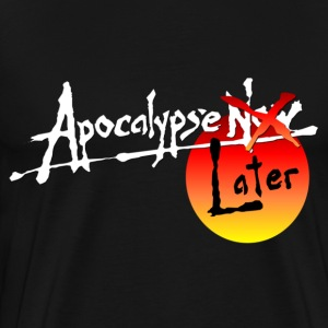 Apocalypse Later - Men's Premium T-Shirt