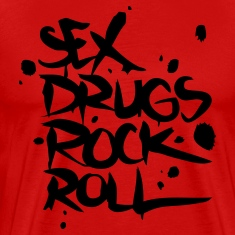 Sex Drugs Rock & Roll T-Shirts