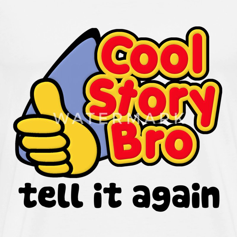 Cool Story Bro Tell It Again T-Shirts - Men's Premium T-Shirt