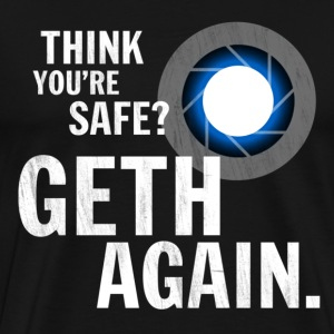 Think You're Safe? GETH AGAIN. - Men's Premium T-Shirt